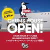 CHUMS HOUSE OPEN!!